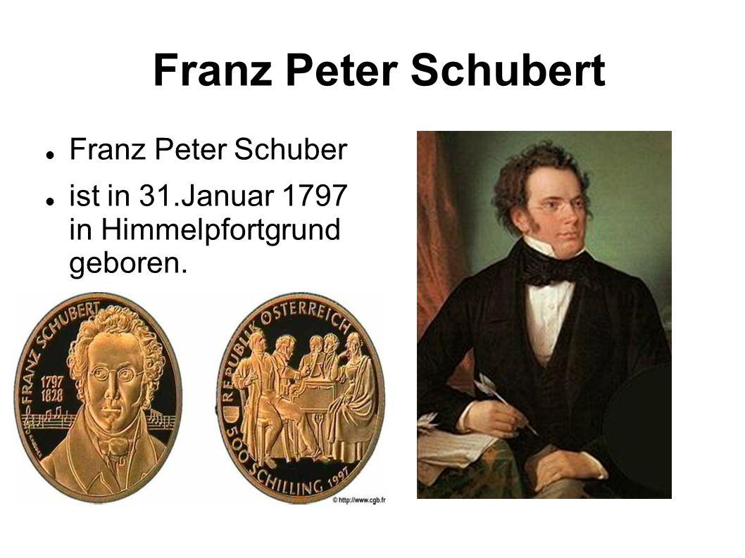 Franz Peter Schubert Franz Peter Schuber ist in 31.Januar 1797 in Himmelpfortgrund geboren.