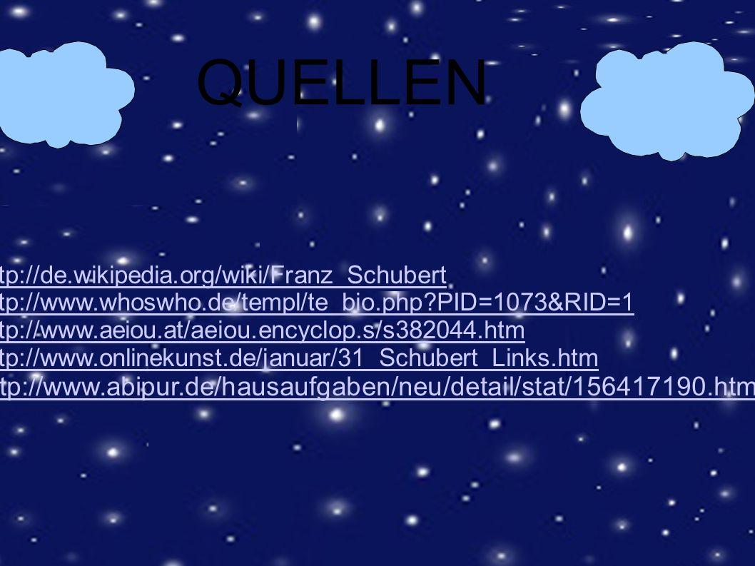 QUELLEN http://de.wikipedia.org/wiki/Franz_Schubert http://www.whoswho.de/templ/te_bio.php?PID=1073&RID=1 http://www.aeiou.at/aeiou.encyclop.s/s382044
