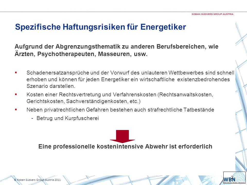 2 © Koban Südvers Group Austria 2011 Spezifische Haftungsrisiken für Energetiker Aufgrund der Abgrenzungsthematik zu anderen Berufsbereichen, wie Ärzten, Psychotherapeuten, Masseuren, usw.