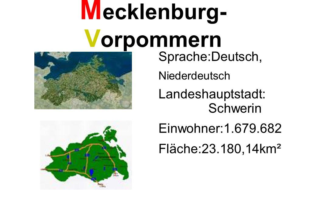 M ecklenburg- V orpommern Sprache:Deutsch, Niederdeutsch Landeshauptstadt: Schwerin Einwohner:1.679.682 Fläche:23.180,14km²