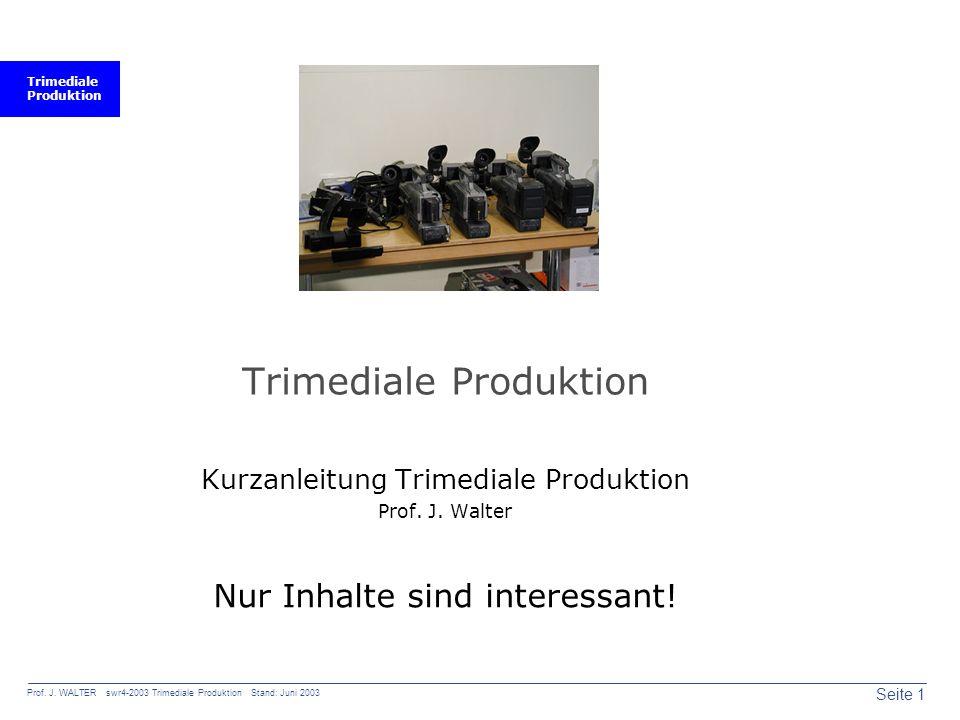 Trimediale Produktion Seite 1 Prof. J. WALTER swr4-2003 Trimediale Produktion Stand: Juni 2003 Trimediale Produktion Kurzanleitung Trimediale Produkti