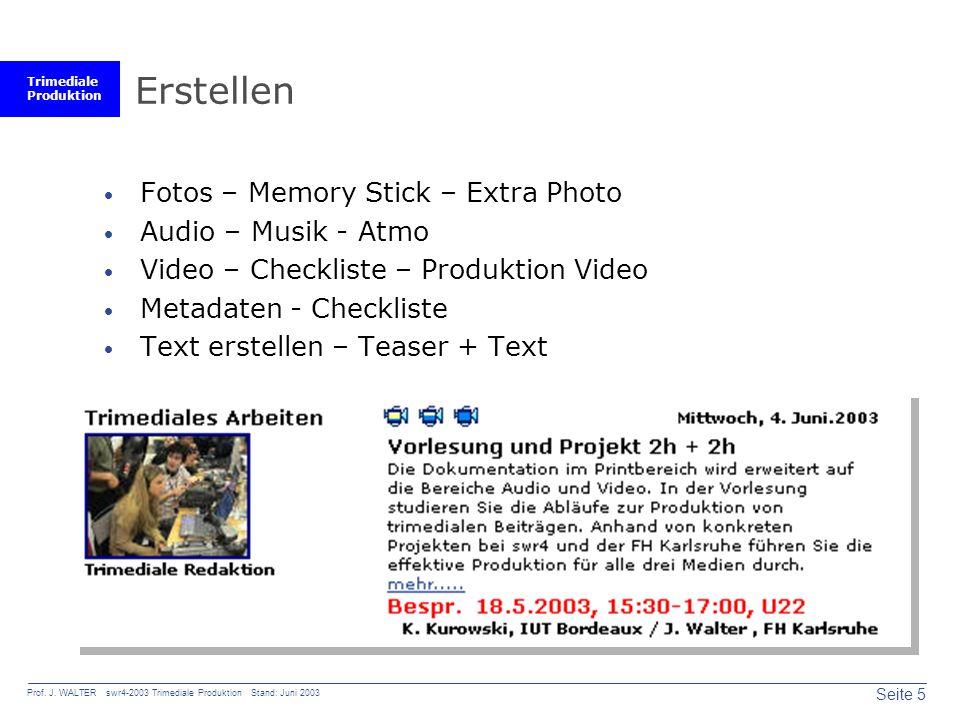 Trimediale Produktion Seite 5 Prof. J. WALTER swr4-2003 Trimediale Produktion Stand: Juni 2003 Erstellen Fotos – Memory Stick – Extra Photo Audio – Mu