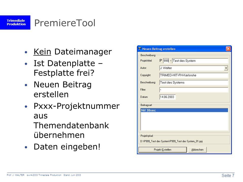 Trimediale Produktion Seite 7 Prof. J. WALTER swr4-2003 Trimediale Produktion Stand: Juni 2003 PremiereTool Kein Dateimanager Ist Datenplatte – Festpl
