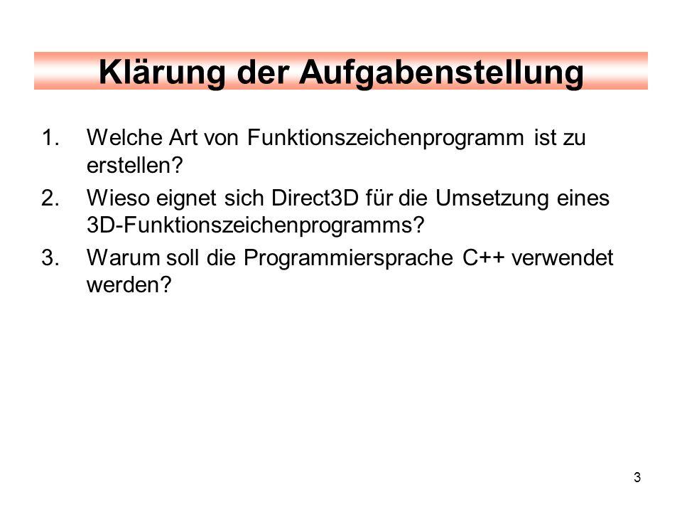 3 Klärung der Aufgabenstellung 1.Welche Art von Funktionszeichenprogramm ist zu erstellen? 2.Wieso eignet sich Direct3D für die Umsetzung eines 3D-Fun