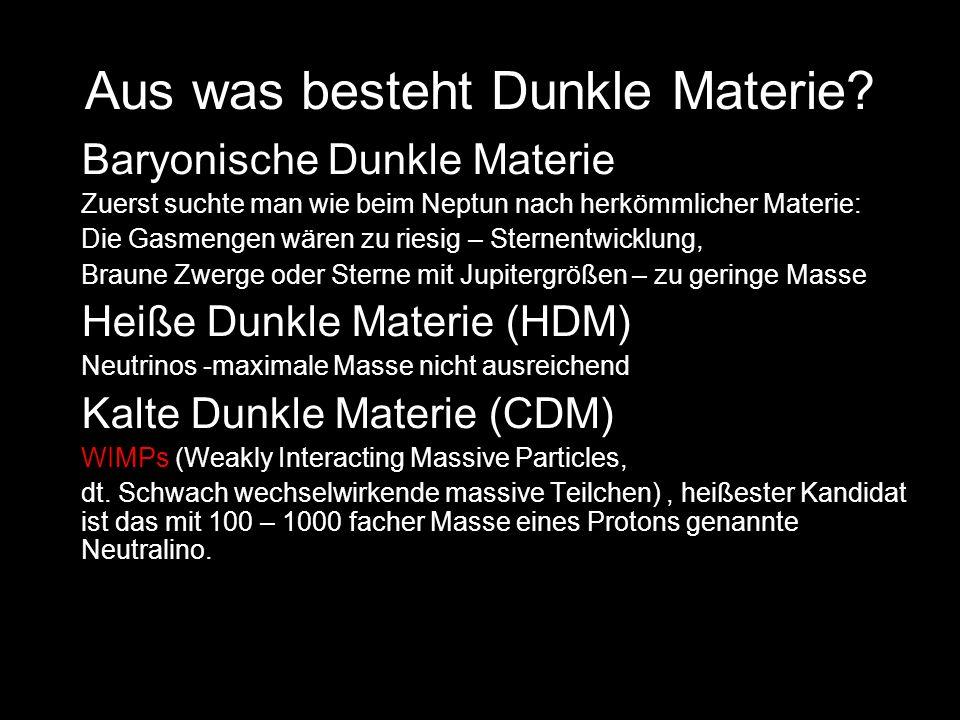 Aus was besteht Dunkle Materie? Baryonische Dunkle Materie Zuerst suchte man wie beim Neptun nach herkömmlicher Materie: Die Gasmengen wären zu riesig