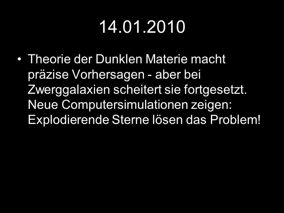14.01.2010 Theorie der Dunklen Materie macht präzise Vorhersagen - aber bei Zwerggalaxien scheitert sie fortgesetzt. Neue Computersimulationen zeigen: