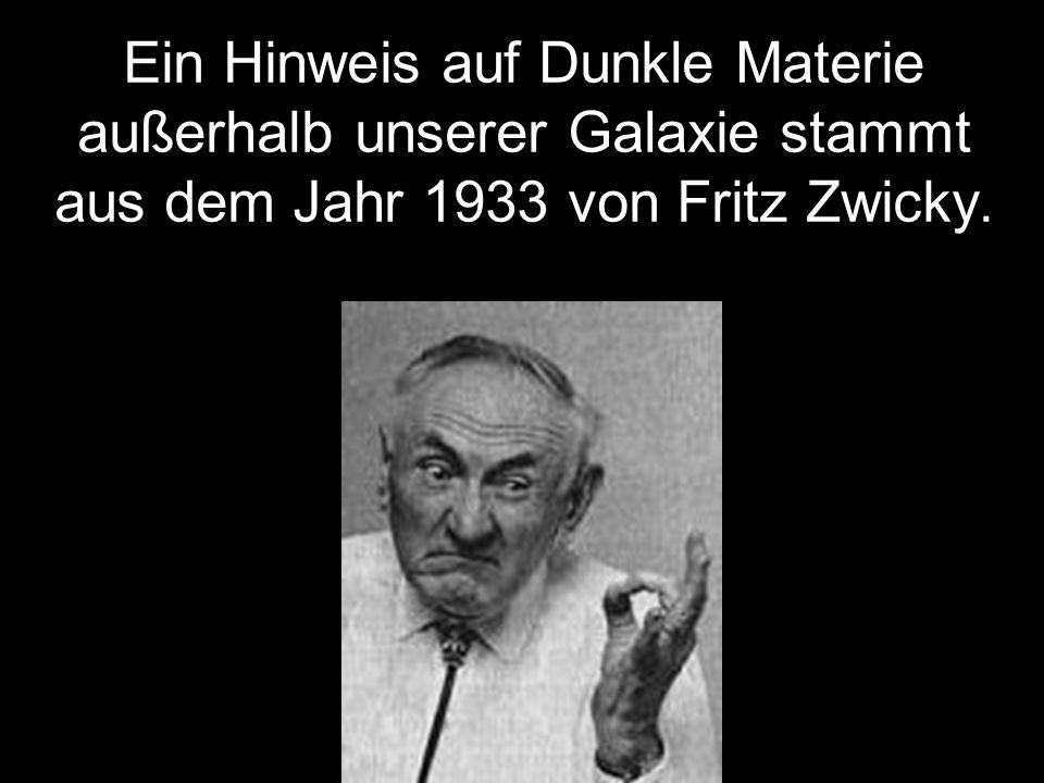 Ein Hinweis auf Dunkle Materie außerhalb unserer Galaxie stammt aus dem Jahr 1933 von Fritz Zwicky.