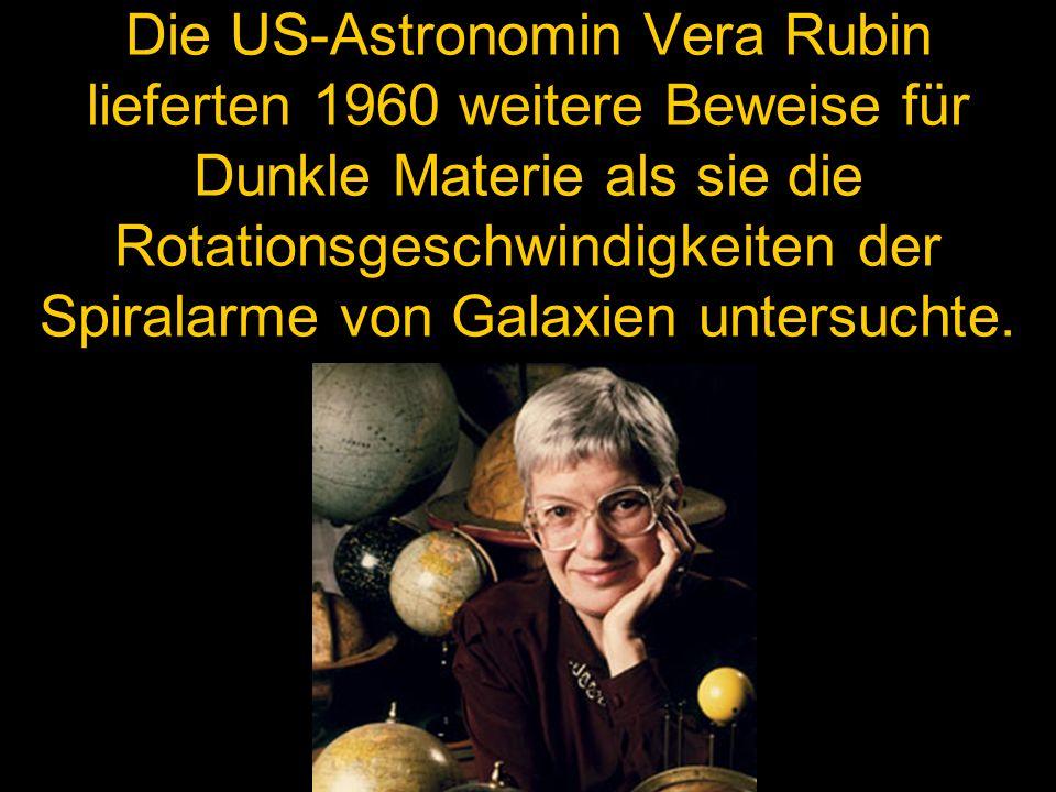 Die US-Astronomin Vera Rubin lieferten 1960 weitere Beweise für Dunkle Materie als sie die Rotationsgeschwindigkeiten der Spiralarme von Galaxien unte