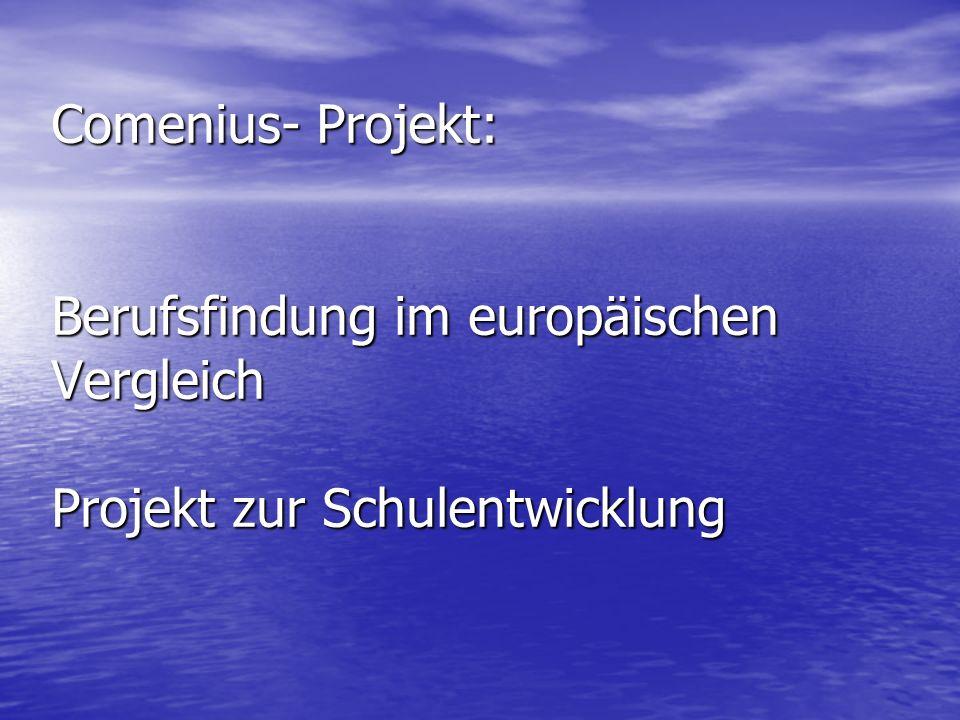 Comenius- Projekt: Berufsfindung im europäischen Vergleich Projekt zur Schulentwicklung