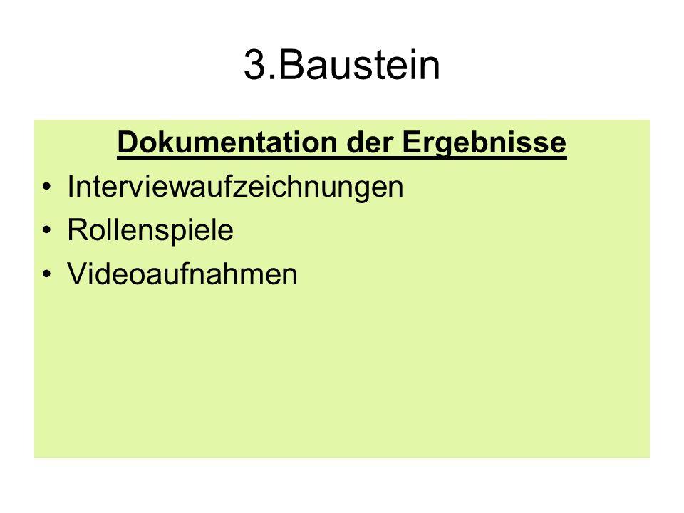 3.Baustein Dokumentation der Ergebnisse Interviewaufzeichnungen Rollenspiele Videoaufnahmen