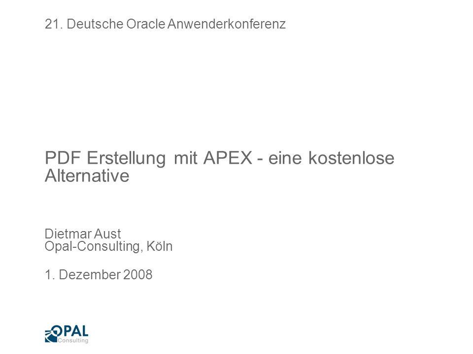 Seite 1 PDF Erstellung mit APEX Dietmar Aust Agenda Vorstellung Opal-Consulting PDF-Erstellung mit APEX Berichterstellung mit JasperReports Integration als externer Bericht Integration über XML Feed Fazit