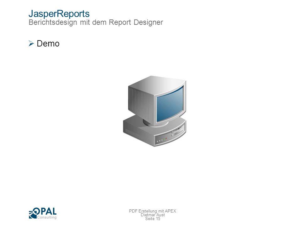 Seite 15 PDF Erstellung mit APEX Dietmar Aust JasperReports Berichtsdesign mit dem Report Designer Demo