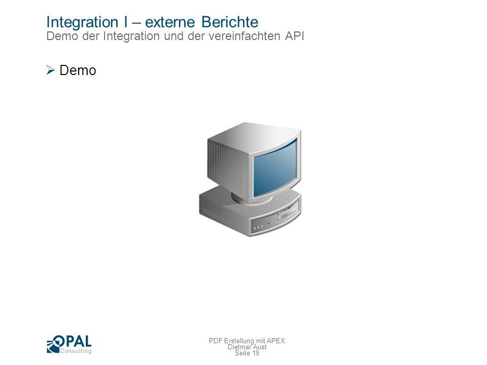 Seite 19 PDF Erstellung mit APEX Dietmar Aust Integration I – externe Berichte Demo der Integration und der vereinfachten API Demo
