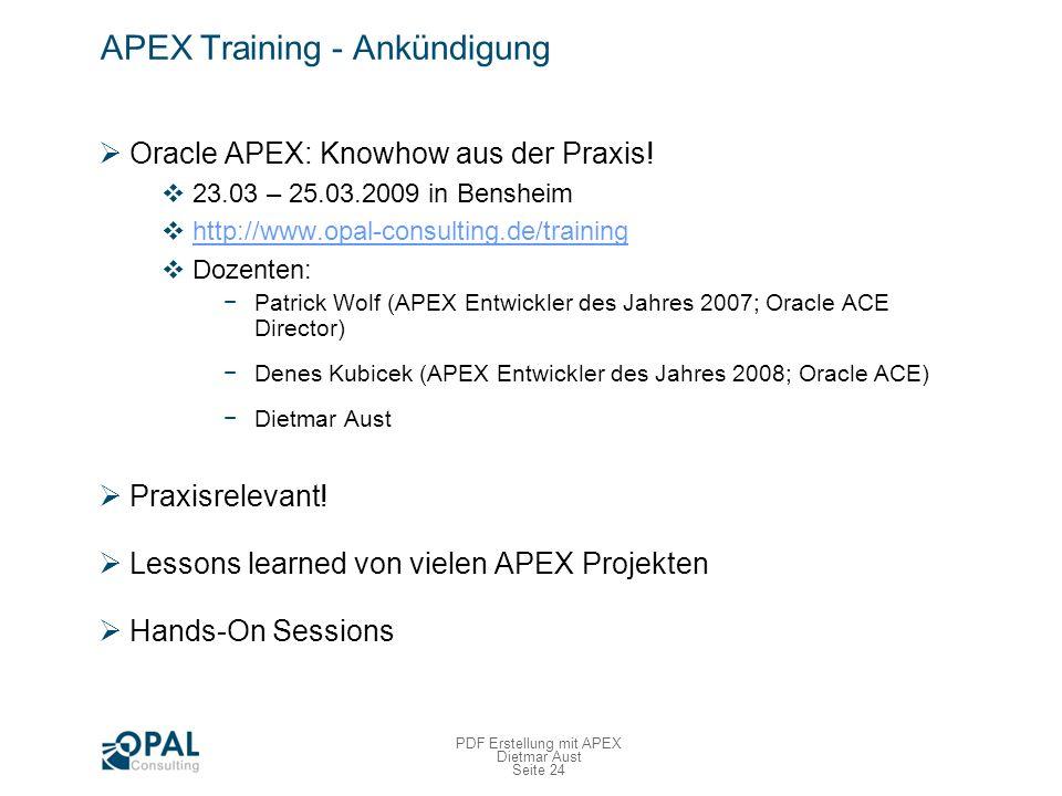 Seite 24 PDF Erstellung mit APEX Dietmar Aust APEX Training - Ankündigung Oracle APEX: Knowhow aus der Praxis.