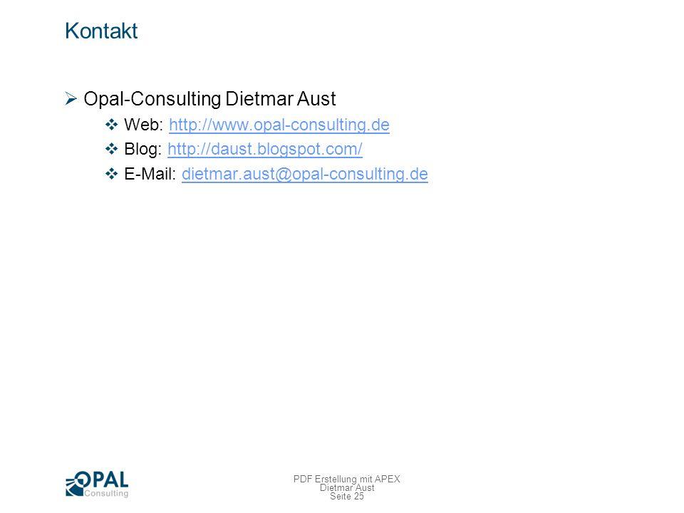 Seite 25 PDF Erstellung mit APEX Dietmar Aust Kontakt Opal-Consulting Dietmar Aust Web: http://www.opal-consulting.dehttp://www.opal-consulting.de Blog: http://daust.blogspot.com/http://daust.blogspot.com/ E-Mail: dietmar.aust@opal-consulting.dedietmar.aust@opal-consulting.de