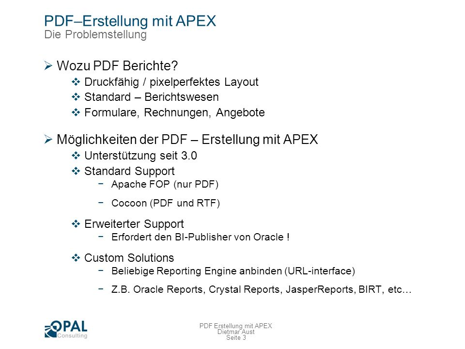 Seite 3 PDF Erstellung mit APEX Dietmar Aust PDF–Erstellung mit APEX Die Problemstellung Wozu PDF Berichte.