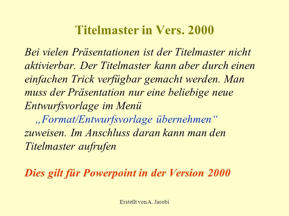 Erstellt von A. Jacobi Titelmaster in Vers. 2000 Bei vielen Präsentationen ist der Titelmaster nicht aktivierbar. Der Titelmaster kann aber durch eine