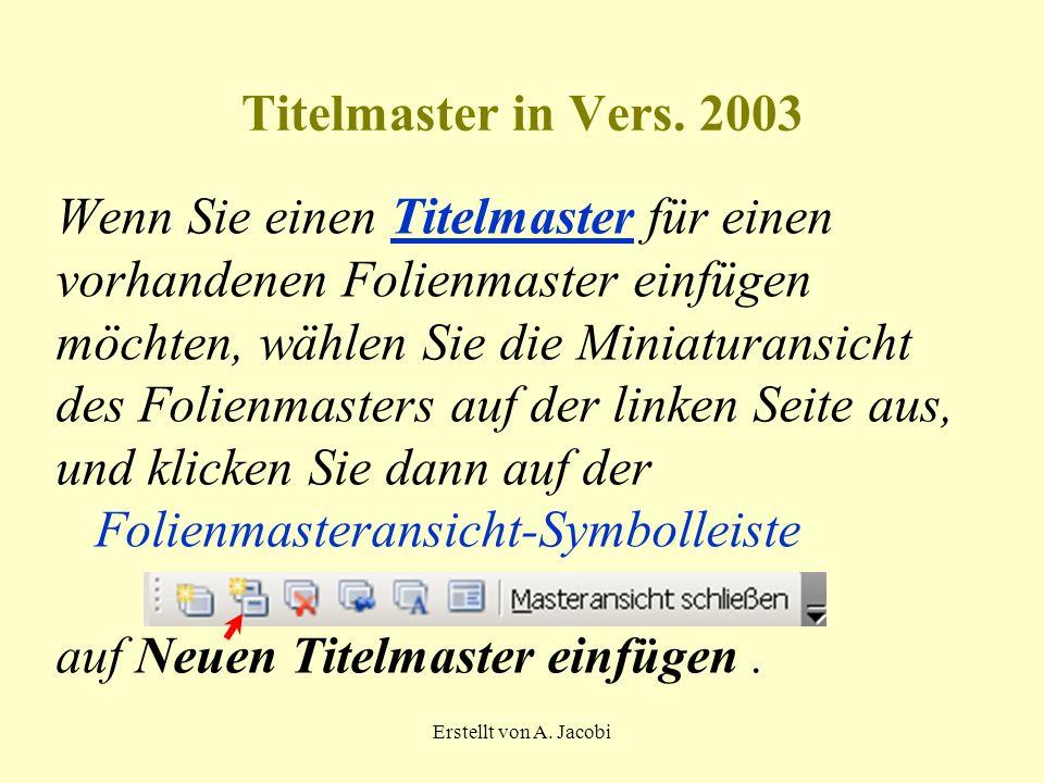 Erstellt von A. Jacobi Titelmaster in Vers. 2003 Wenn Sie einen Titelmaster für einenTitelmaster vorhandenen Folienmaster einfügen möchten, wählen Sie