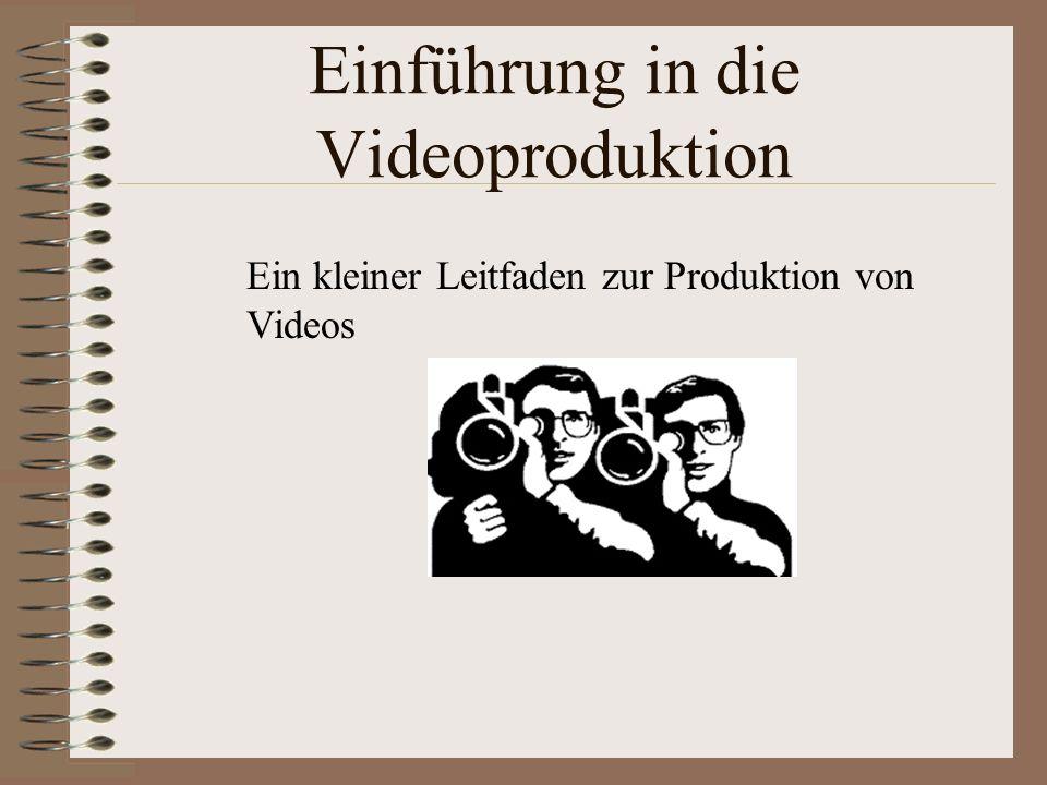 Einführung in die Videoproduktion Ein kleiner Leitfaden zur Produktion von Videos