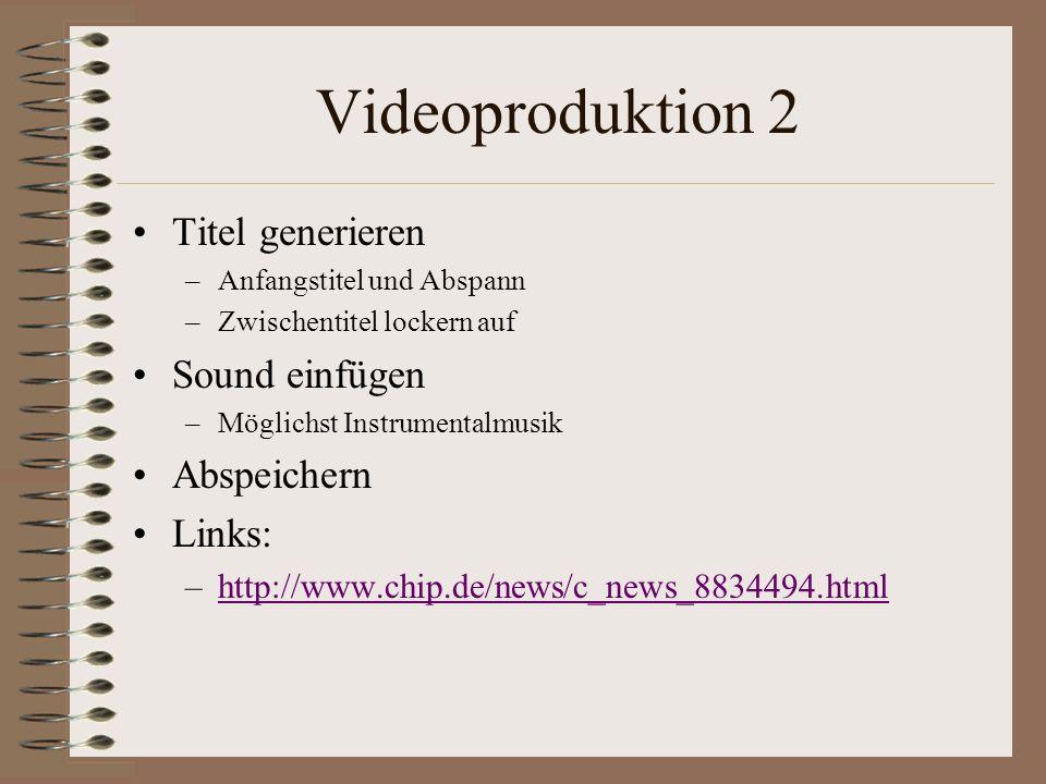 Videoproduktion 2 Titel generieren –Anfangstitel und Abspann –Zwischentitel lockern auf Sound einfügen –Möglichst Instrumentalmusik Abspeichern Links: