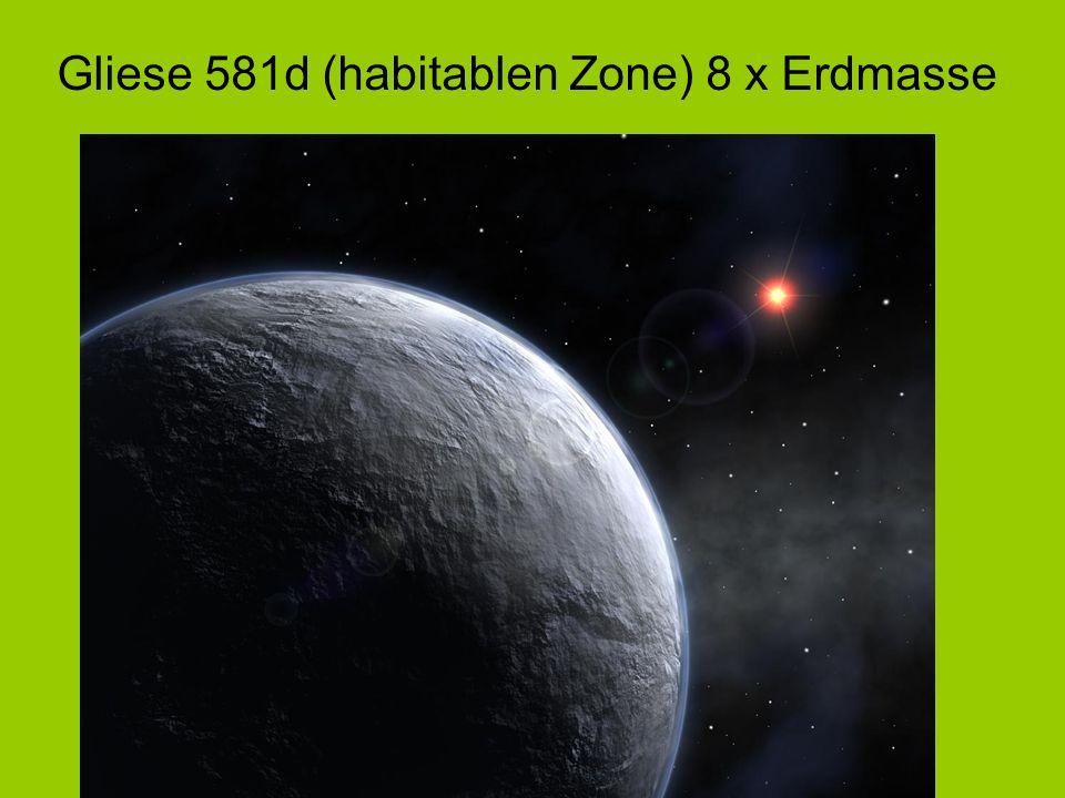 Gliese 581d (habitablen Zone) 8 x Erdmasse