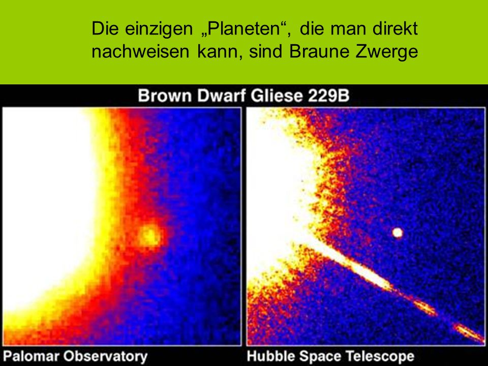 Die einzigen Planeten, die man direkt nachweisen kann, sind Braune Zwerge