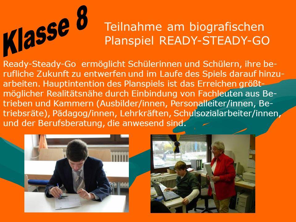 Teilnahme am biografischen Planspiel READY-STEADY-GO Ready-Steady-Go ermöglicht Schülerinnen und Schülern, ihre be- rufliche Zukunft zu entwerfen und