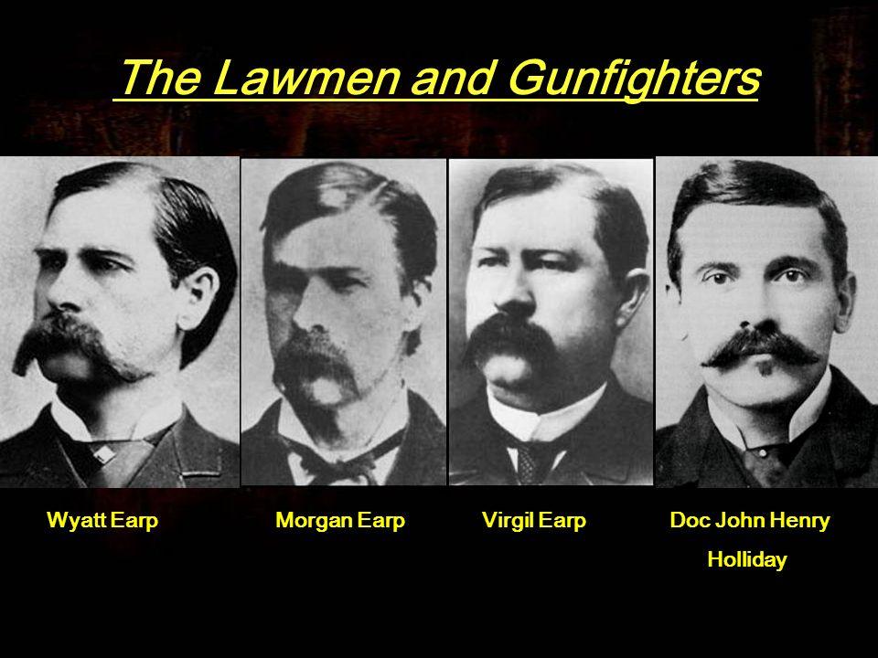 The Lawmen and Gunfighters Wyatt Earp The Lawmen and Gunfighters Wyatt EarpMorgan EarpVirgil EarpDoc John Henry Holliday