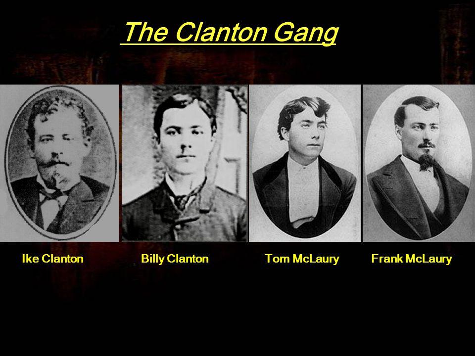 The Clanton Gang Ike ClantonBilly ClantonTom McLauryFrank McLaury