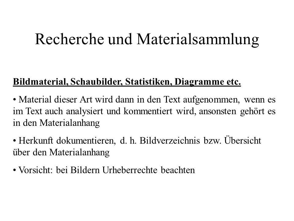 Recherche und Materialsammlung Bildmaterial, Schaubilder, Statistiken, Diagramme etc. Material dieser Art wird dann in den Text aufgenommen, wenn es i