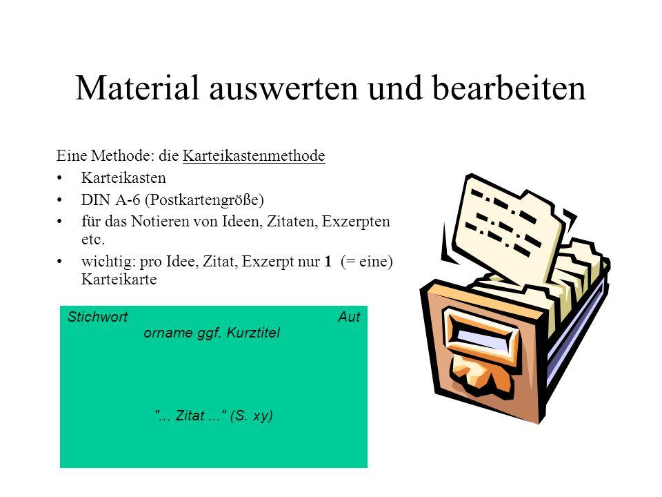 Material auswerten und bearbeiten Eine Methode: die Karteikastenmethode Karteikasten DIN A-6 (Postkartengröße) für das Notieren von Ideen, Zitaten, Ex