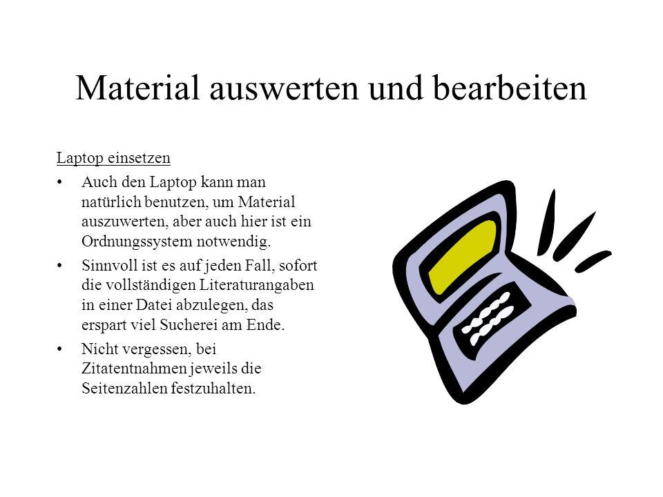 Material auswerten und bearbeiten Laptop einsetzen Auch den Laptop kann man natürlich benutzen, um Material auszuwerten, aber auch hier ist ein Ordnun