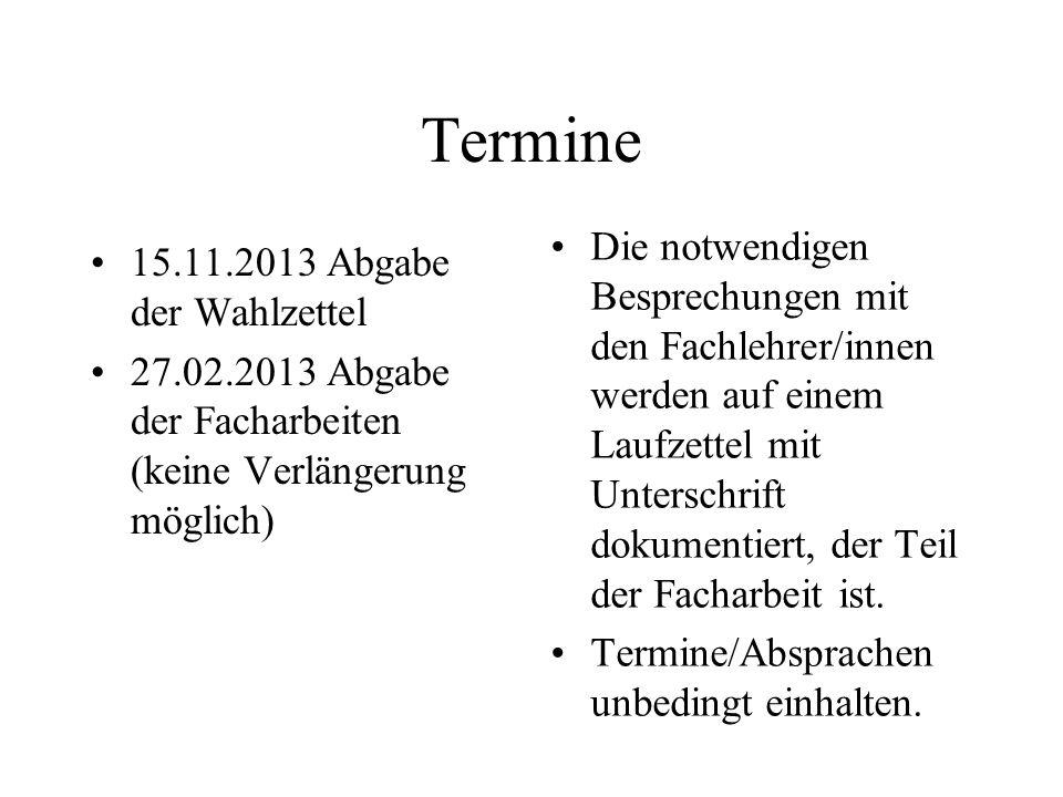 Termine 15.11.2013 Abgabe der Wahlzettel 27.02.2013 Abgabe der Facharbeiten (keine Verlängerung möglich) Die notwendigen Besprechungen mit den Fachleh