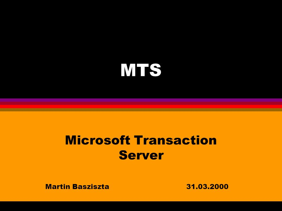 MTS Microsoft Transaction Server Martin Basziszta31.03.2000