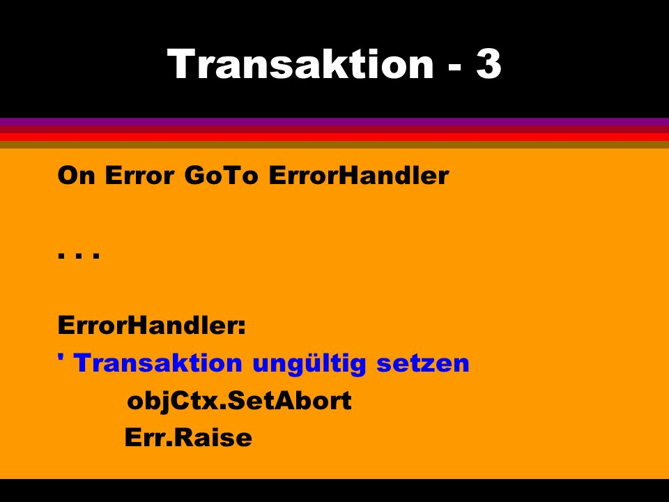 Transaktion - 3 On Error GoTo ErrorHandler...