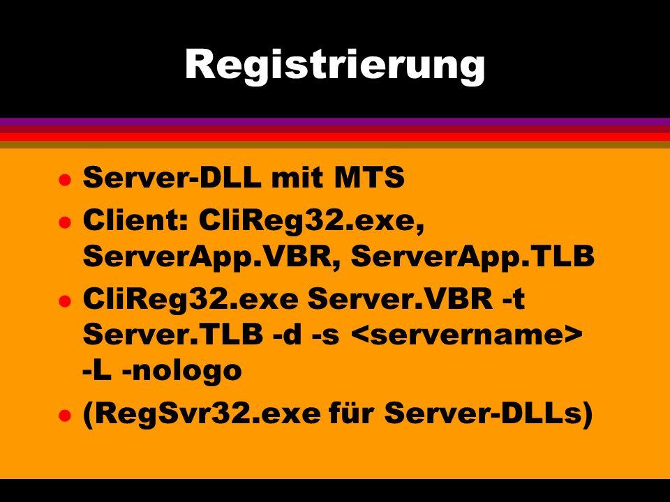 Registrierung l Server-DLL mit MTS l Client: CliReg32.exe, ServerApp.VBR, ServerApp.TLB l CliReg32.exe Server.VBR -t Server.TLB -d -s -L -nologo l (RegSvr32.exe für Server-DLLs)