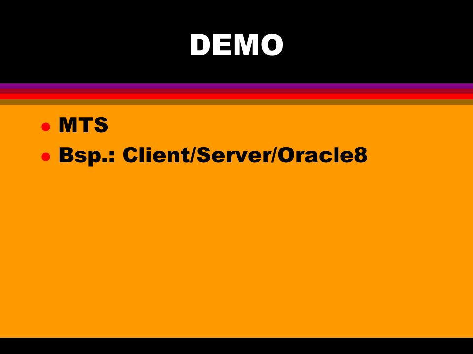 DEMO l MTS l Bsp.: Client/Server/Oracle8
