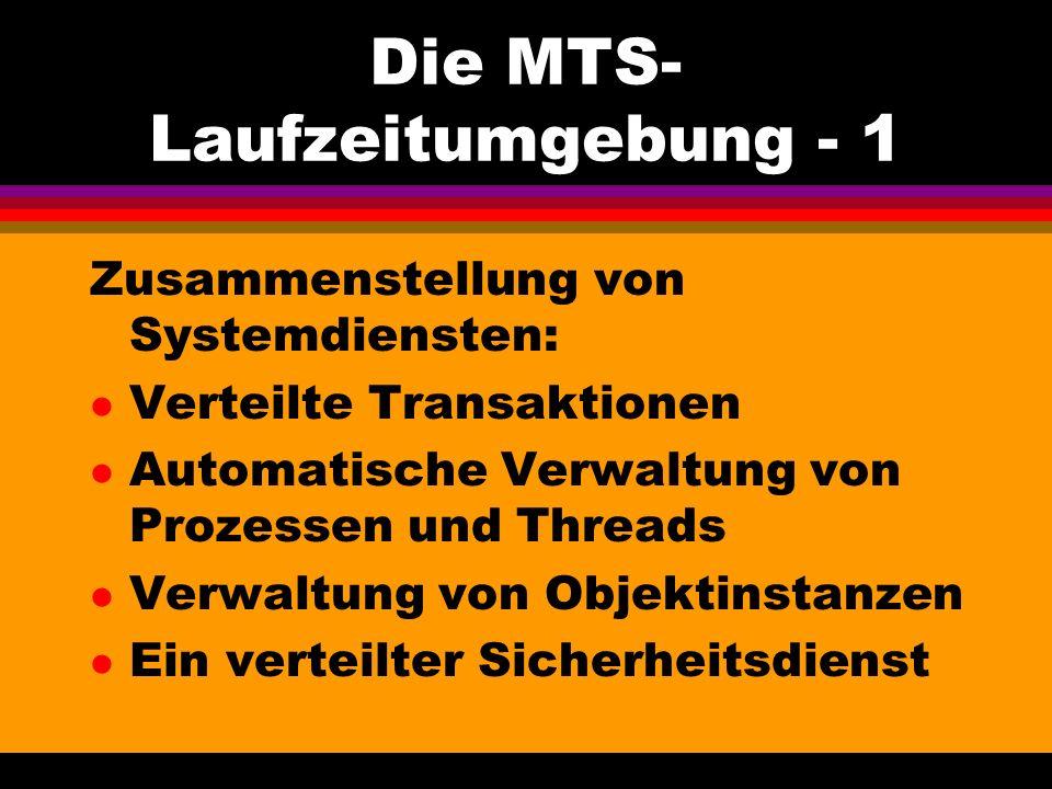 Die MTS- Laufzeitumgebung - 1 Zusammenstellung von Systemdiensten: l Verteilte Transaktionen l Automatische Verwaltung von Prozessen und Threads l Verwaltung von Objektinstanzen l Ein verteilter Sicherheitsdienst