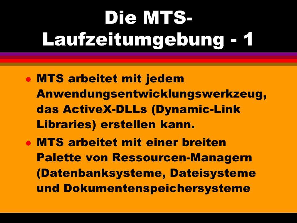 Die MTS- Laufzeitumgebung - 1 l MTS arbeitet mit jedem Anwendungsentwicklungswerkzeug, das ActiveX-DLLs (Dynamic-Link Libraries) erstellen kann.