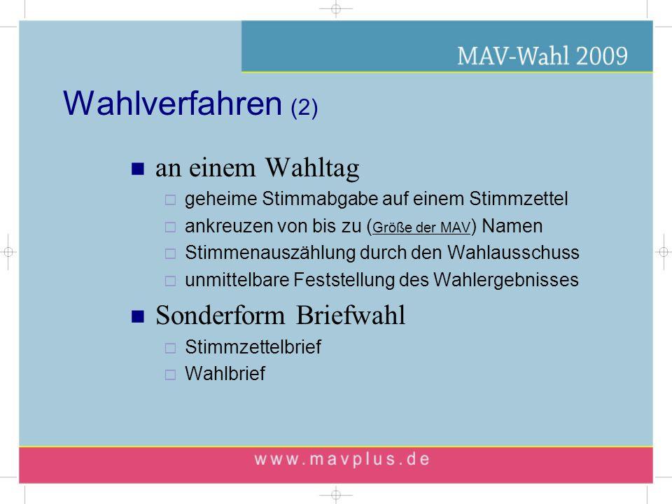 Wahlverfahren (2) an einem Wahltag geheime Stimmabgabe auf einem Stimmzettel ankreuzen von bis zu ( Größe der MAV ) Namen Stimmenauszählung durch den Wahlausschuss unmittelbare Feststellung des Wahlergebnisses Sonderform Briefwahl Stimmzettelbrief Wahlbrief