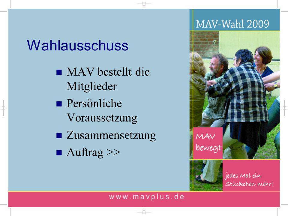 Wahlausschuss MAV bestellt die Mitglieder Persönliche Voraussetzung Zusammensetzung Auftrag >>