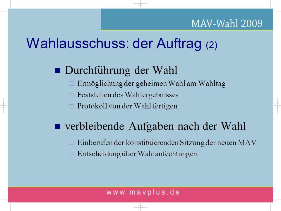 Wahlausschuss: die Kür (1) Werbung für die MAV-Wahl Information der Kolleginnen und Kollegen über MAV-Arbeit Vertrauen stärken in die Möglichkeiten der MAV Handlungsaufforderung zur aktiven und passiven Wahlbeteiligung