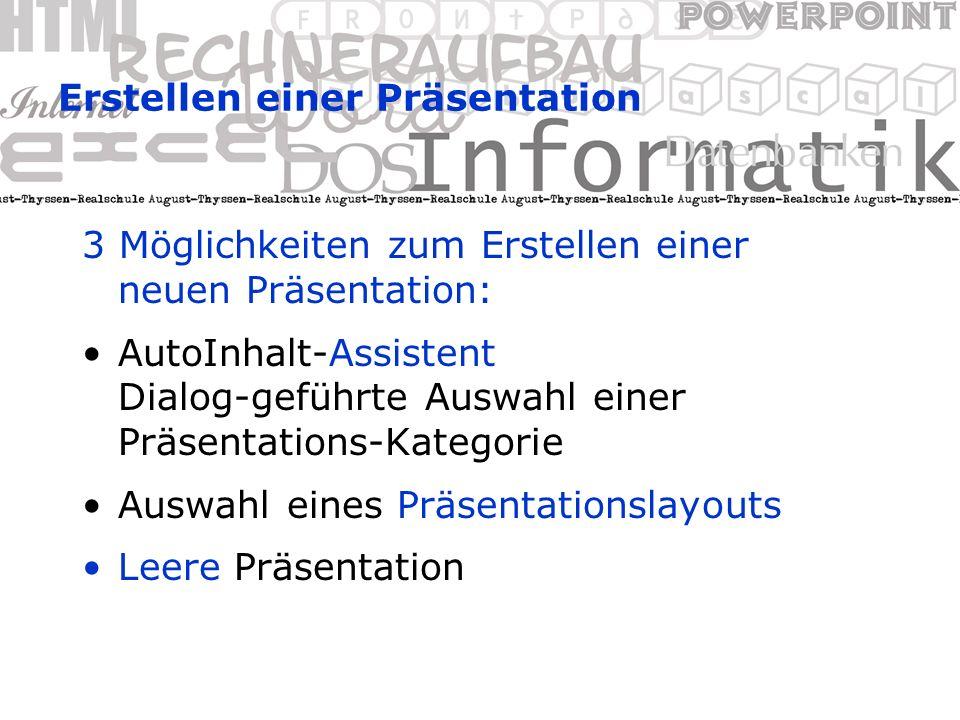 Erstellen einer Präsentation 3 Möglichkeiten zum Erstellen einer neuen Präsentation: AutoInhalt-Assistent Dialog-geführte Auswahl einer Präsentations-Kategorie Auswahl eines Präsentationslayouts Leere Präsentation