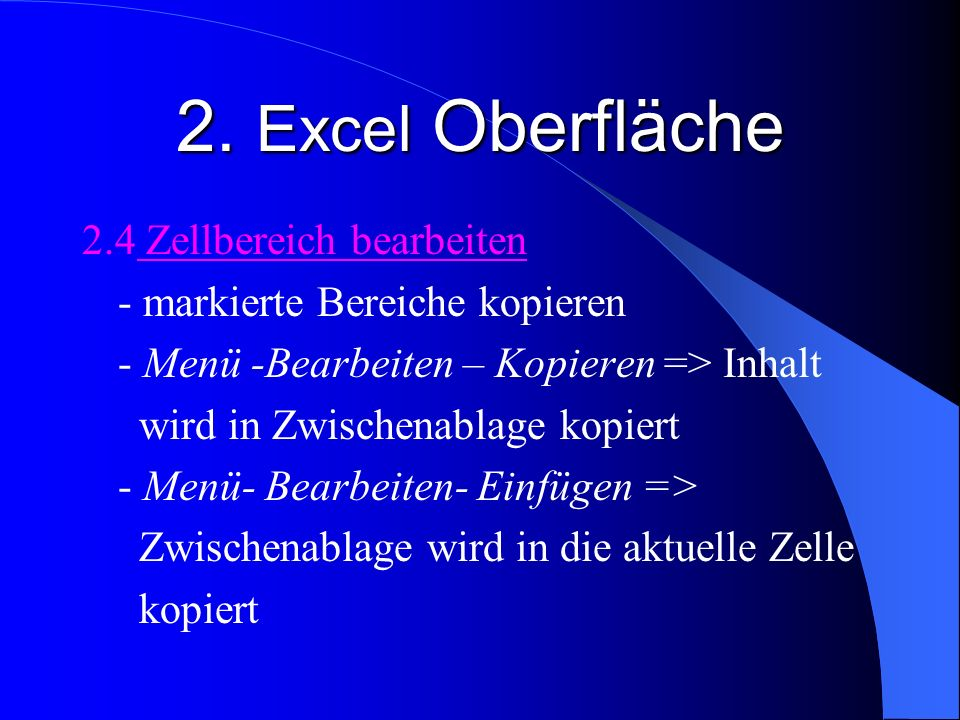 2. Excel Oberfläche 2.4 Zellbereich bearbeiten - markierte Bereiche kopieren - Menü -Bearbeiten – Kopieren => Inhalt wird in Zwischenablage kopiert -