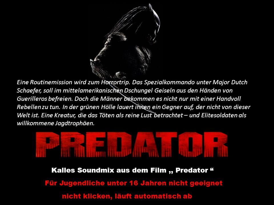 Für Jugendliche unter 16 Jahren nicht geeignet nicht klicken, läuft automatisch ab Kalles Soundmix aus dem Film,, Predator Eine Routinemission wird zum Horrortrip.