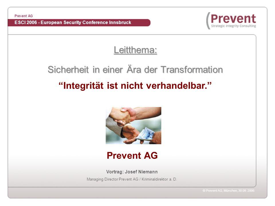 © Prevent AG, München, 30.09. 2006 Prevent AG Vortrag: Josef Niemann Managing Director Prevent AG / Kriminaldirektor a. D. Leitthema: Sicherheit in ei