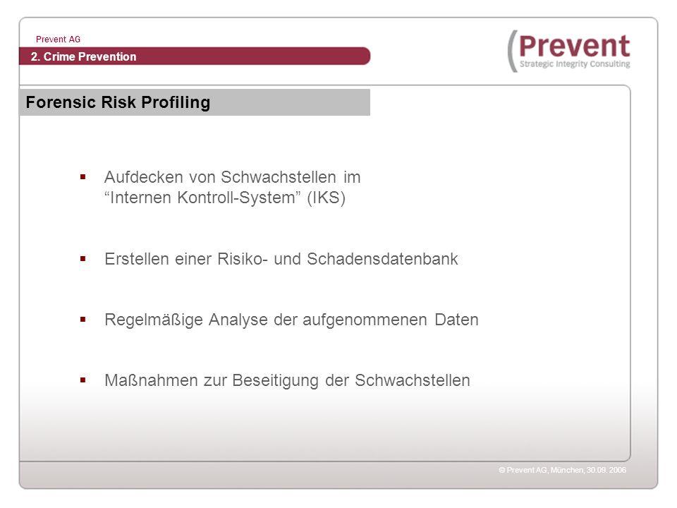© Prevent AG, München, 30.09. 2006 Prevent AG Aufdecken von Schwachstellen im Internen Kontroll-System (IKS) Erstellen einer Risiko- und Schadensdaten
