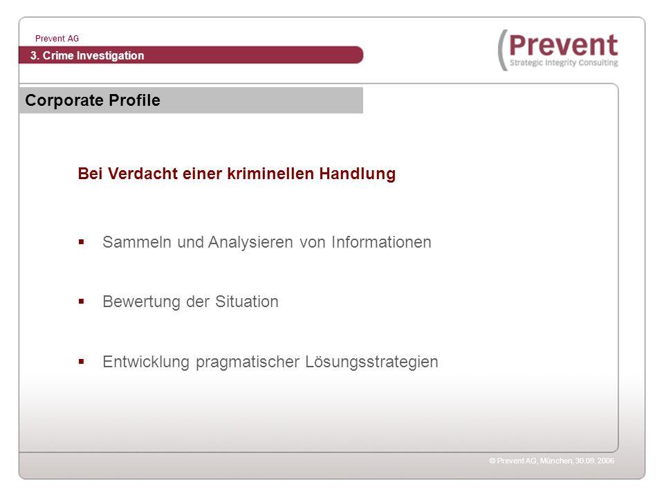 © Prevent AG, München, 30.09. 2006 Prevent AG Bei Verdacht einer kriminellen Handlung Sammeln und Analysieren von Informationen Bewertung der Situatio
