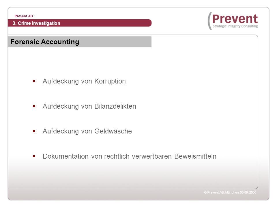 © Prevent AG, München, 30.09. 2006 Prevent AG Aufdeckung von Korruption Aufdeckung von Bilanzdelikten Aufdeckung von Geldwäsche Dokumentation von rech