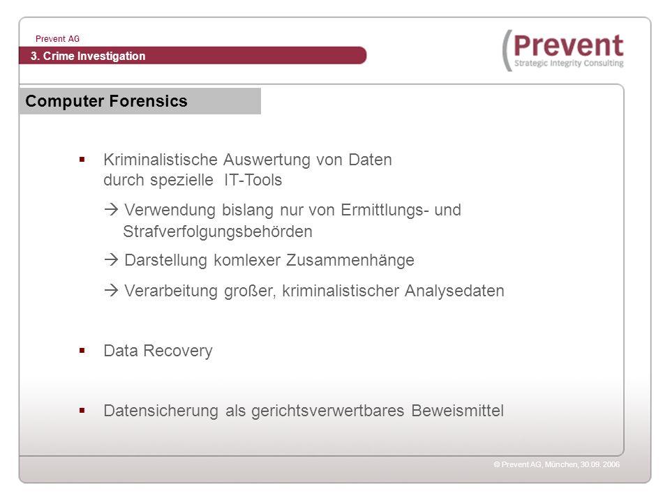 © Prevent AG, München, 30.09. 2006 Prevent AG Kriminalistische Auswertung von Daten durch spezielle IT-Tools Verwendung bislang nur von Ermittlungs- u